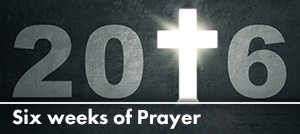 Six weeks of prayer